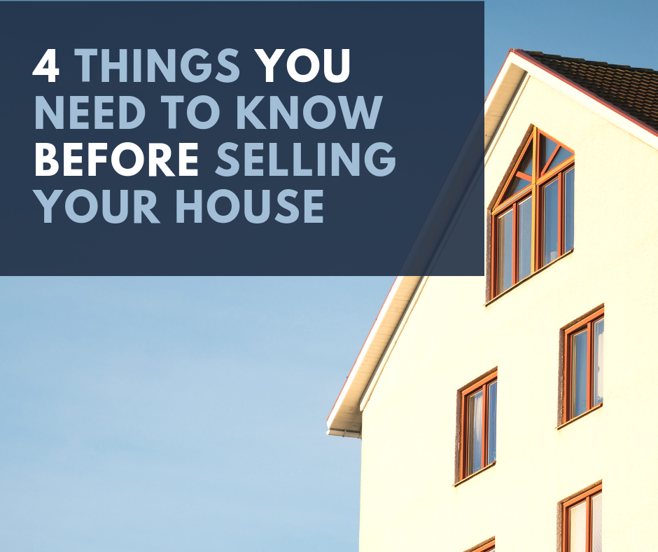 4 Things You Need to Know Before Selling Your House