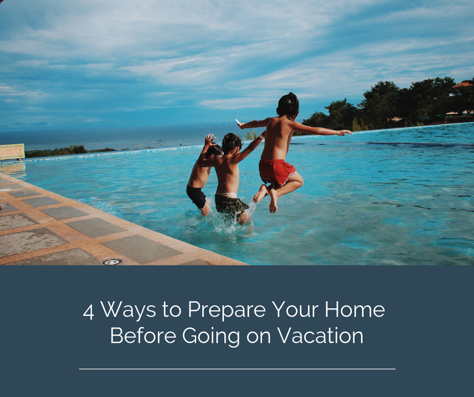 4 Ways to Prepare Your Home Before Going on Vacation